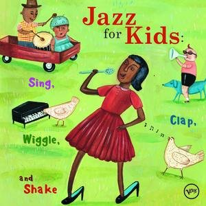 Image for 'Jazz For Kids: Sing, Clap, Wiggle, And Shake'