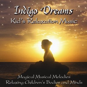 Image for 'Indigo Dreams: Kids Relaxation Music Decreasing Stress, Anxiety and Anger, improve sleep.'