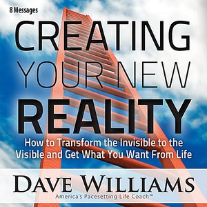 Image for 'Creating Your New Reality (How to Transform the Invisible to the Visible and Get What You Want) [Eight Messages]'