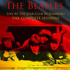 Image for 'The Beatles: Live At the Star-Club in Hamburg (The Complete Sessions Plus Bonus the First 45 Rpm Record)'