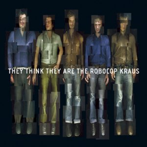 Image for 'They Think They Are the Robocop Kraus'