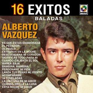 Image for '16 Exitos Baladas - Alberto Vazquez'