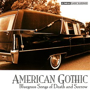 Image for 'American Gothic : Bluegrass Songs of Death & Sorrow'