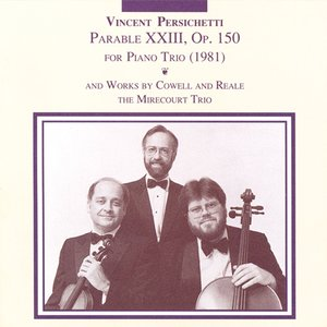 Image for 'Persichetti: Parable 23 / Cowell: Trio in 9 Movements / Reale: Piano Trio No. 2'