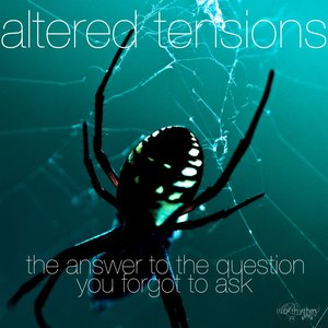 Image for 'Altered Tensions - The Answer To The Question You Forgot To Ask'