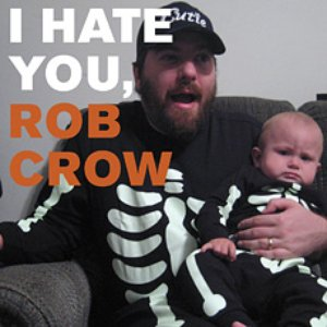 Image for 'I Hate You, Rob Crow'