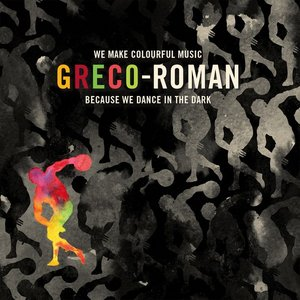 Image for 'Greco-Roman - We Make Colourful Music Because We Dance in the Dark'