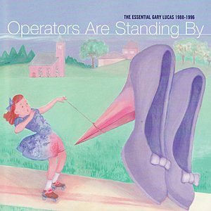 Image for 'Operators Are Standing By: The Essential Gary Lucas 1988 - 1996'