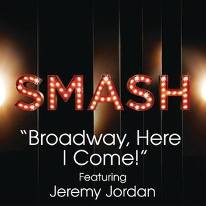 Image for 'Broadway, Here I Come! (SMASH Cast Version) [feat. Jeremy Jordan]'