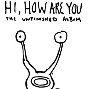 Image for 'Hi, How Are You: The Unfinished Album'