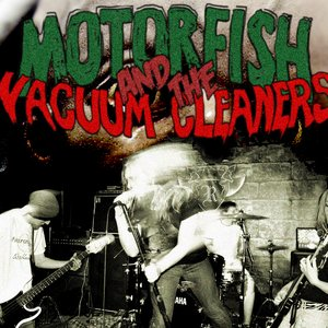 Image for 'Motorfish and the Vacuum Cleaners'