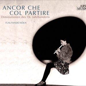 Image for 'Ancor che col partire (Diminutionen des 16. Jahrhunderts)'