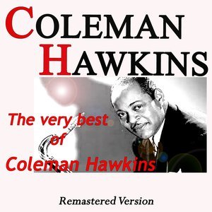Image for 'The Very Best of Coleman Hawkins (Remastered Version)'