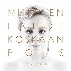 Image for 'Minä en lähde koskaan pois'