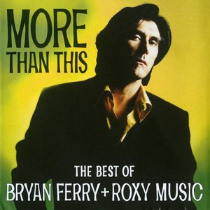 Image for 'More Than This: The Best of Bryan Ferry + Roxy Music'