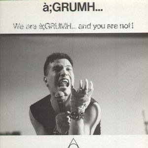 Image for 'We are à;GRUMH... and You are Not!'