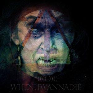 Image for 'WHENUWANNADIE'