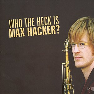 Image for 'Who The Heck Is Max Hacker?'