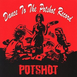 Image for 'Dance to the Potshot Record'