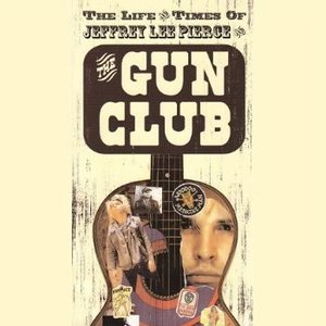 Image for 'The Life And Times Of Jeffrey Lee Pierce And The Gun Club'