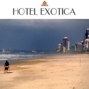 Image for 'Hotel Exotica - Exotic Chillout Music and Chill Out Songs'