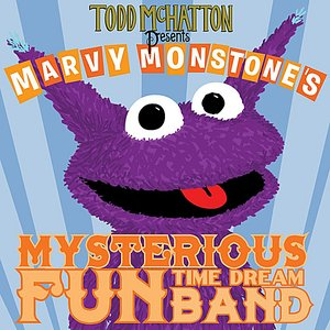 Image for 'Todd McHatton Presents Marvy Monstone's Mysterious Fun Time Dream Band'