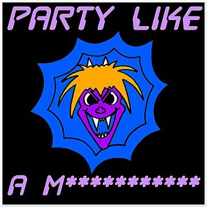 Image for 'Party Like a M***********'