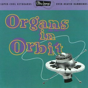 Bild för 'Ultra-Lounge, Vol. 11: Organs in Orbit'