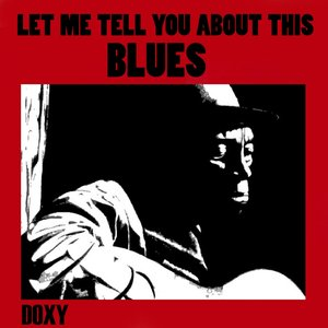 Image for 'Let Me Tell You About This Blues (Doxy Collection)'