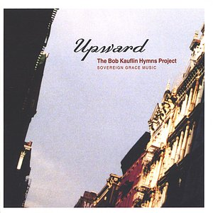 Image for 'UPWARD: The Bob Kauflin Hymns Project'