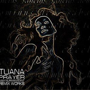 Image for 'Tuana -  Prayer  [Max Nurman-Kant Remix Works]'