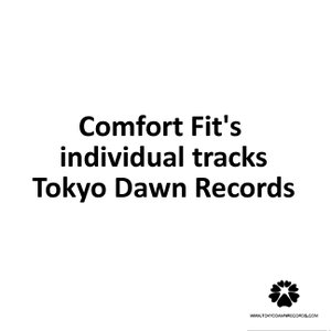 Imagem de 'Comfort Fit's individual tracks released on Tokyo Dawn Records'