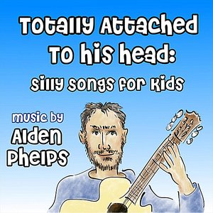 Image for 'Totally Attached to His Head: Silly Songs for Kids'