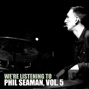 Immagine per 'We're Listening To Phil Seaman, Vol. 5'