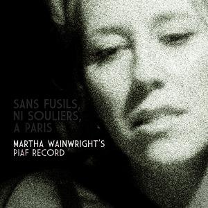Image for 'Sans Fusils, Ni Souliers, A Paris: Martha Wainwright's Piaf Record'
