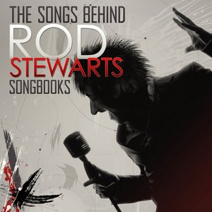 Image for 'The Songs Behind Rod Stewarts Songbooks'