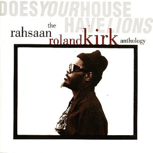 Image for 'Does Your House Have Lions: The Rahsaan Roland Kirk Anthology'
