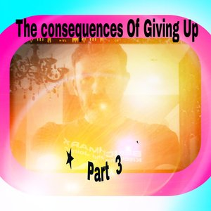 Image for '*The Consequences Of Giving Up ★part 3★disc 3★'