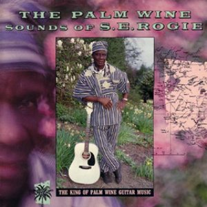 Image for 'The Palm Wine Sounds of S.E. Rogie'