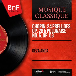 Image for 'Chopin: 24 Préludes, Op. 28 & Polonaise No. 6, Op. 53 (Remastered, Stereo Version)'