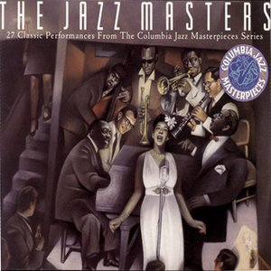 Image for 'The Jazz Masters - 27 Classic Performances From The Columbia Masterpieces Series'