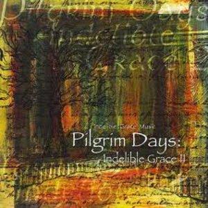 Image for 'Pilgrim Days: Indelible Grace II'