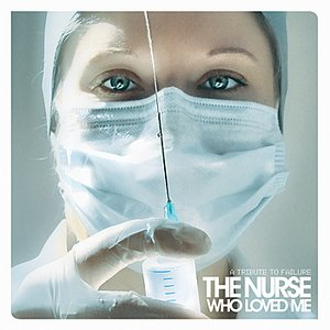 Image for 'The Nurse Who Loved Me - A Tribute to Failure'