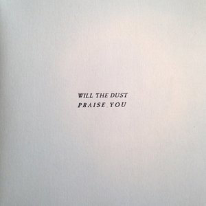 Image for 'Will The Dust Praise You'
