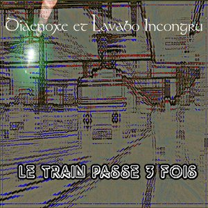Image for 'Le Train passe 3 fois'
