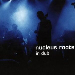 Image for 'Nucleus Roots In Dub'