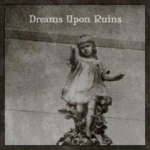 Bild für 'Dreams Upon Ruins'