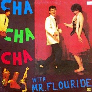Image for 'Cha Cha Cha With Mr. Flouride'