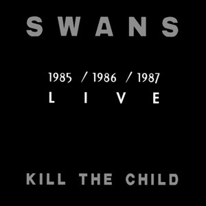 Image for 'Kill The Child: Live 1985-1986-1987'