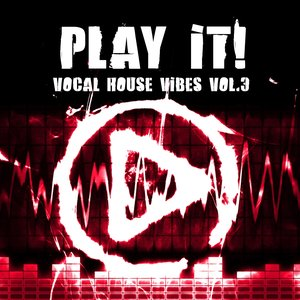 Image for 'Play It ! (Vocal House Vibes Vol. 3)'
